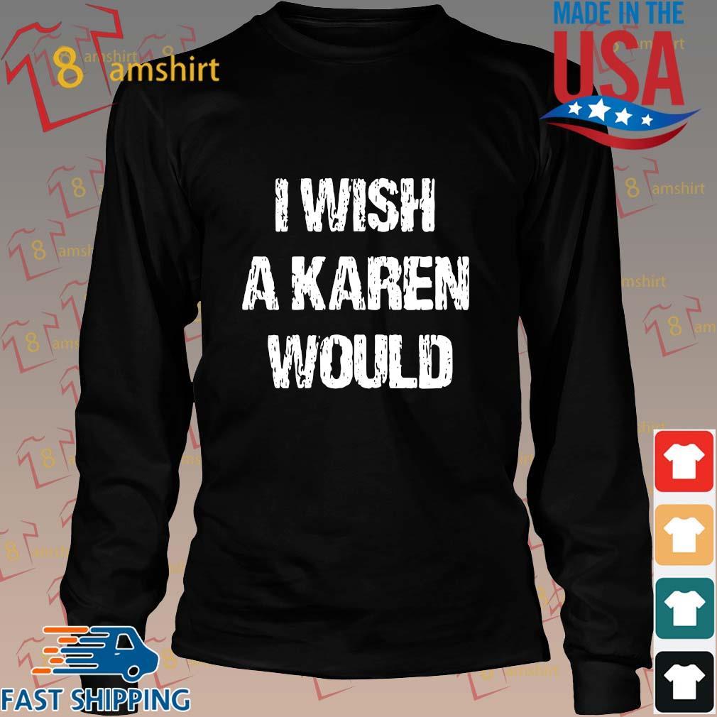 I wish a karen would s Long den