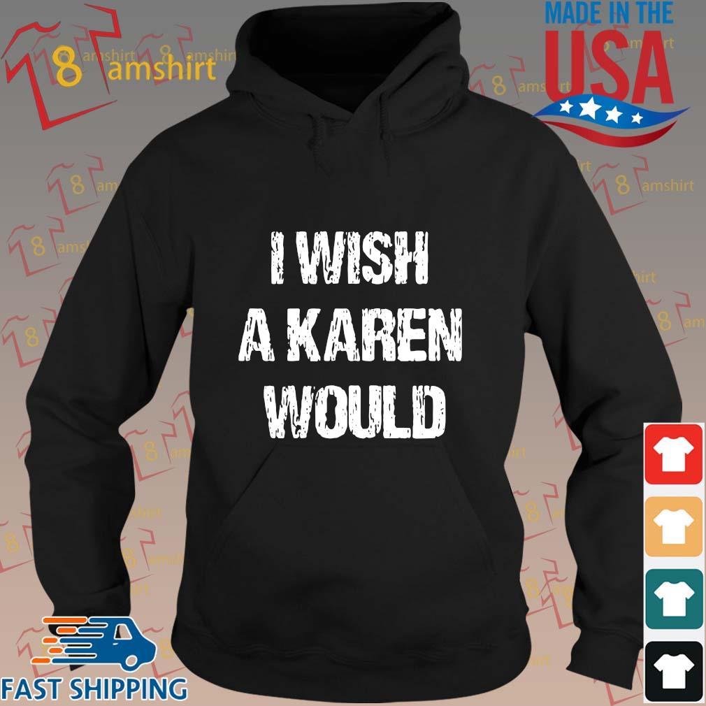 I wish a karen would s hoodie den