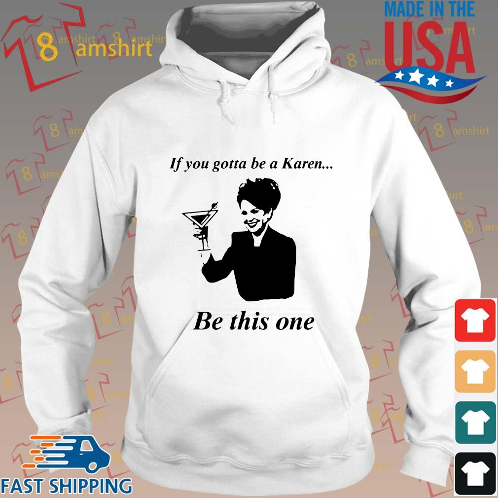 If you gotta be a Karen be this one s Hoodie trang