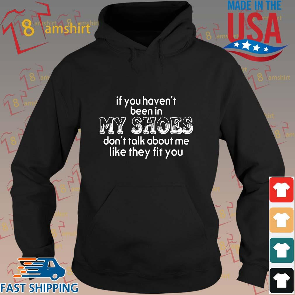 If you haven't been in my shoes don't talk about Me like they fit you s hoodie den