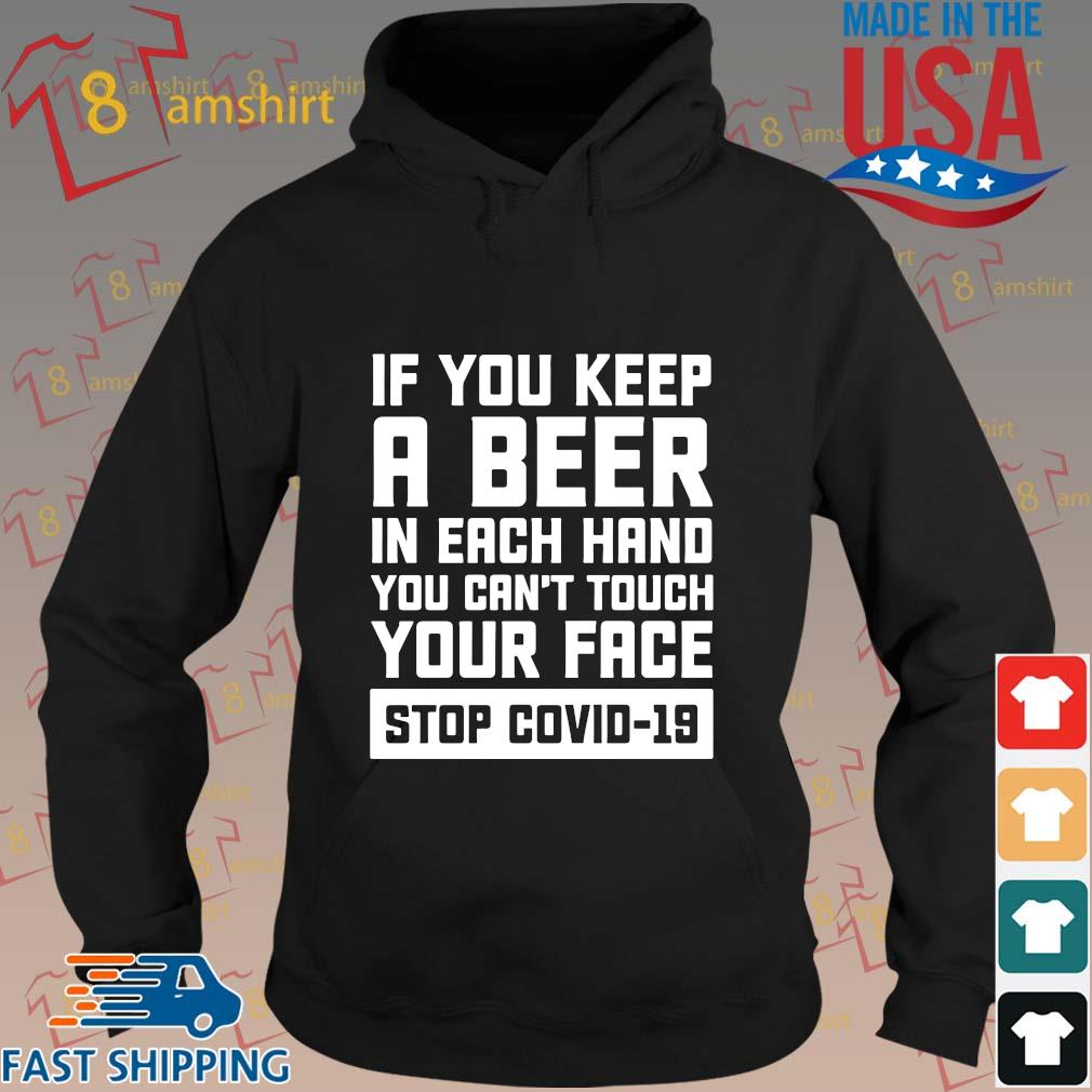 If you keep a beer in each hand you can't touch your face stop Covid-19 s hoodie den