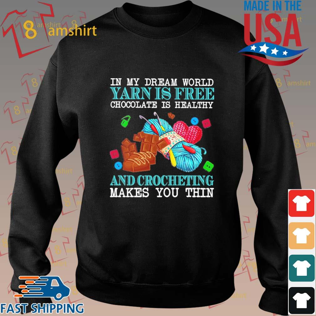 In my dream world yearn is free chocolate us healthy and crocheting makes you thin s Sweater den