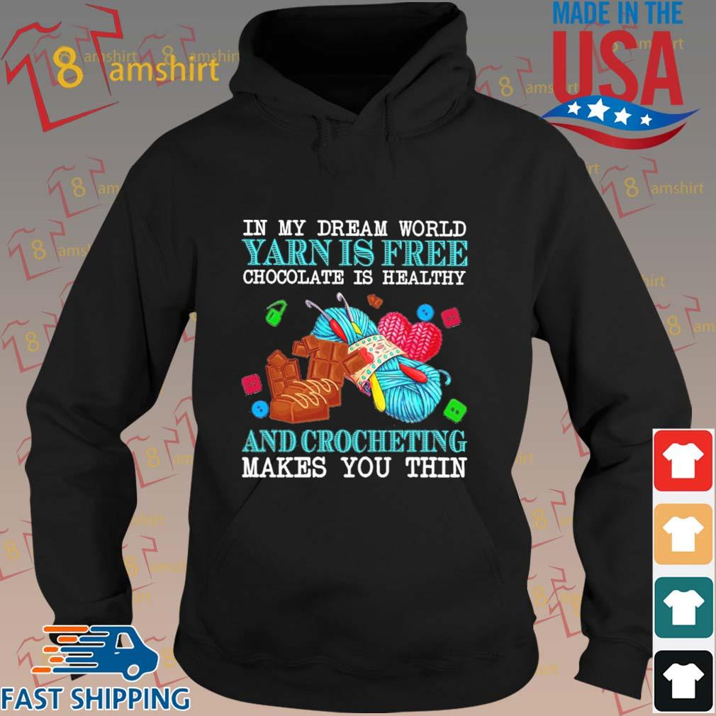 In my dream world yearn is free chocolate us healthy and crocheting makes you thin s hoodie den