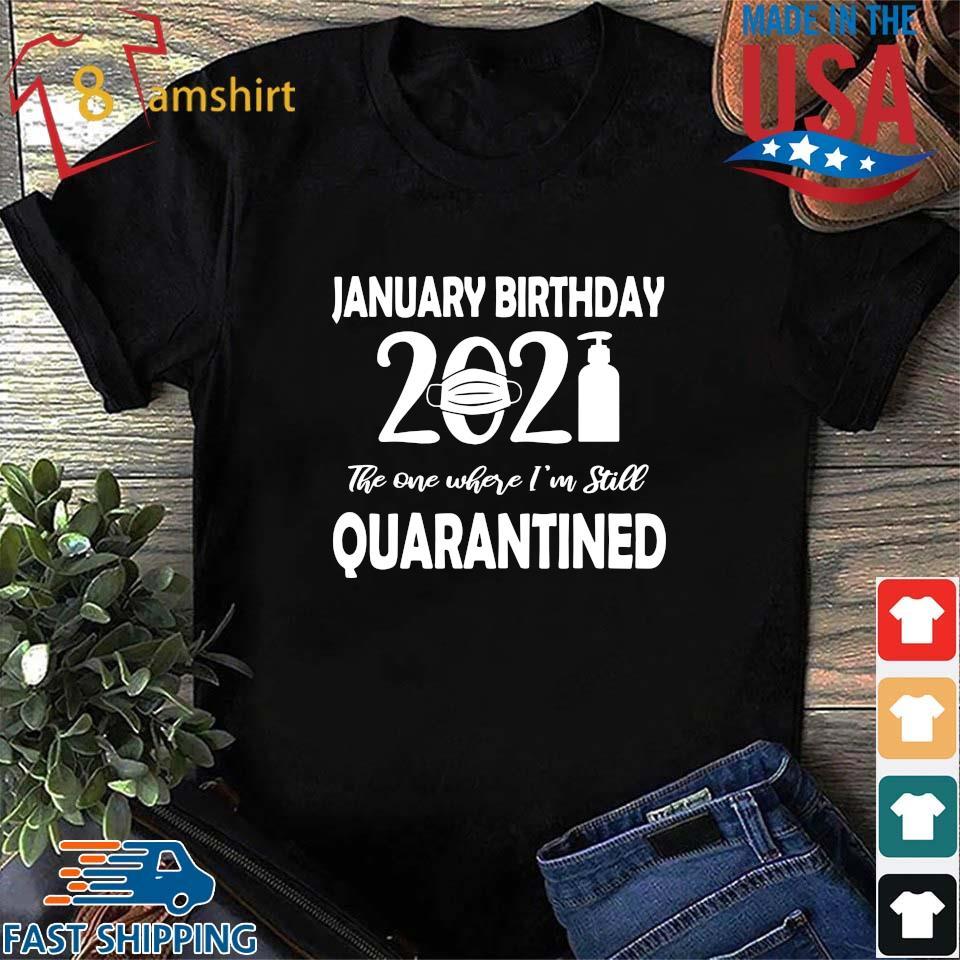 January Birthday 2021 face mask the one where I'm still quarantined s Shirt den