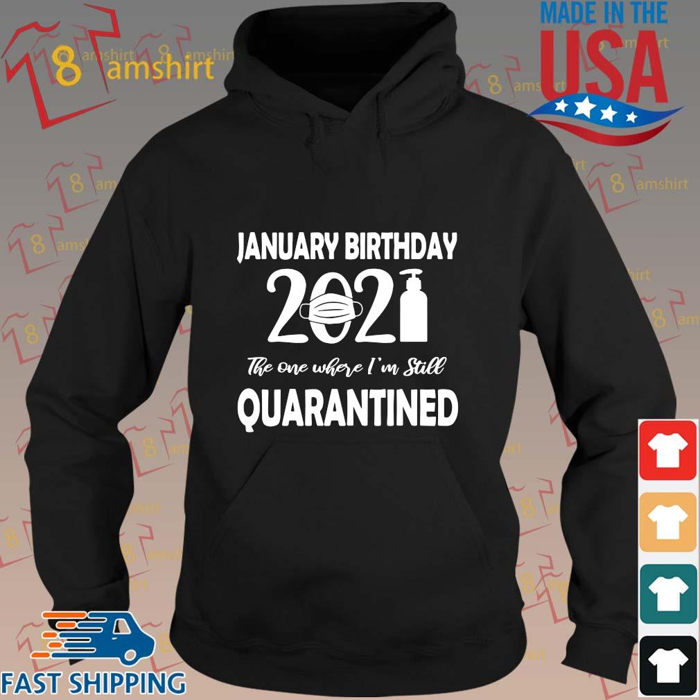 January Birthday 2021 face mask the one where I'm still quarantined s hoodie den
