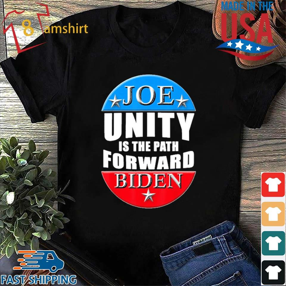 Joe Biden Unity Is The Path Forward Shirt