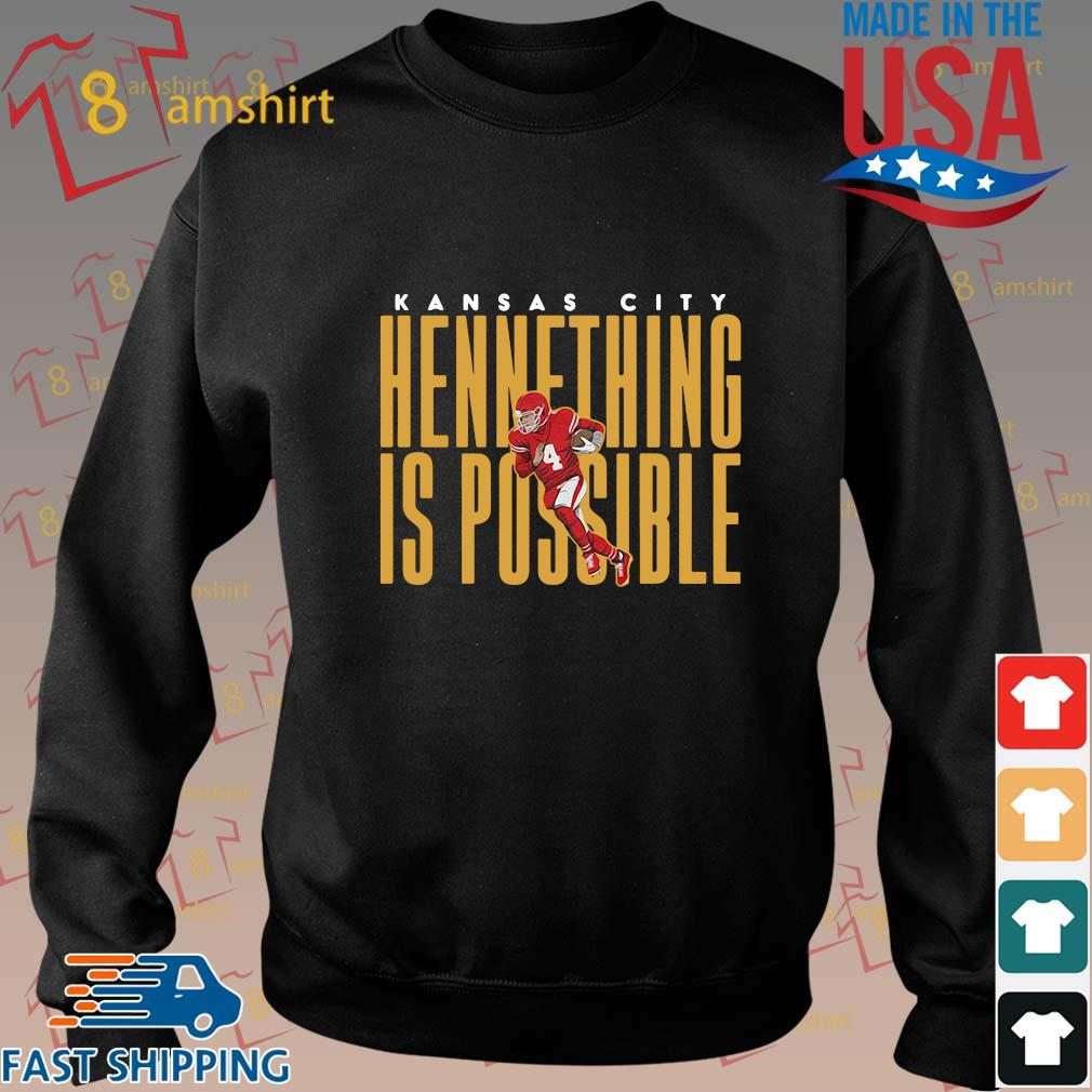 Kansas City Chiefs hennething is possible shirt, sweats Sweater den