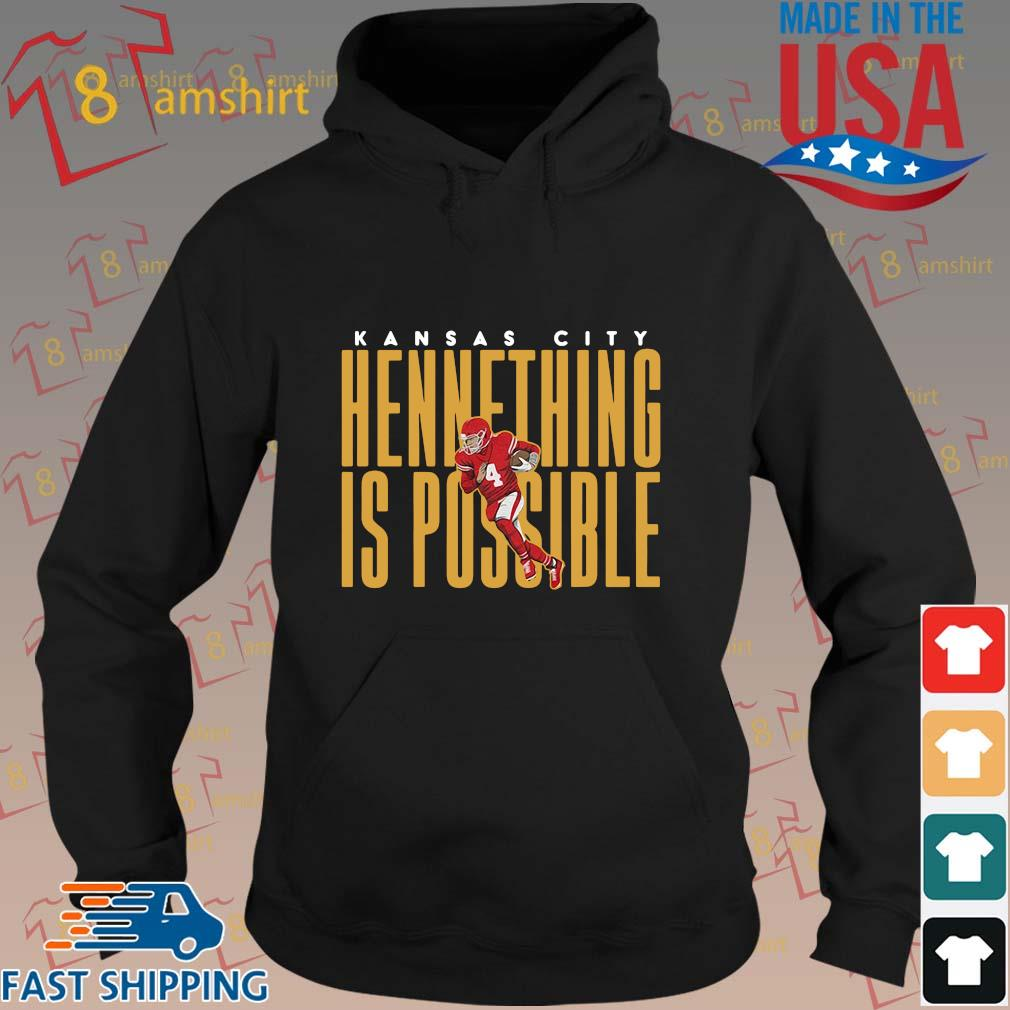 Kansas City Chiefs hennething is possible shirt, sweats hoodie den