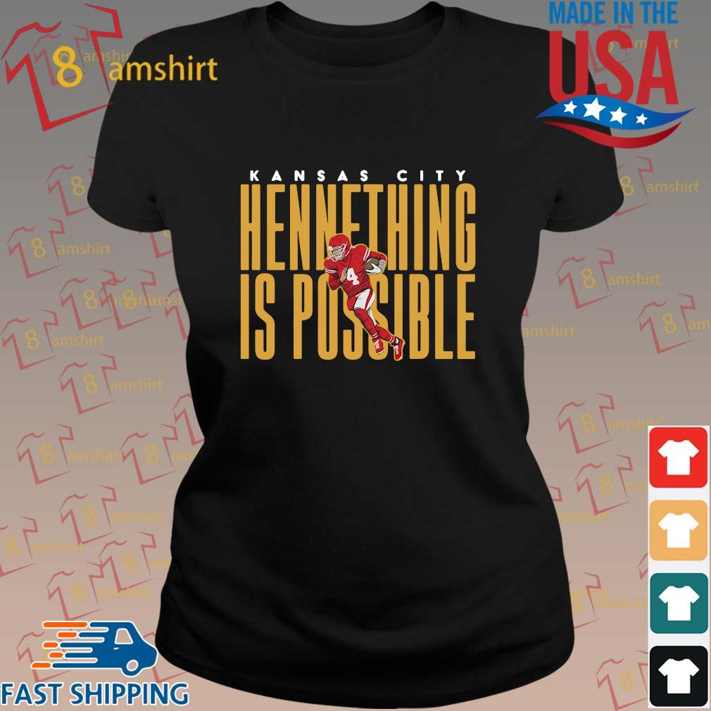 Kansas City Chiefs hennething is possible shirt, sweats ladies den