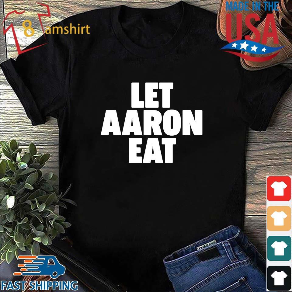 Let Aaron Eat Shirt Shirt den