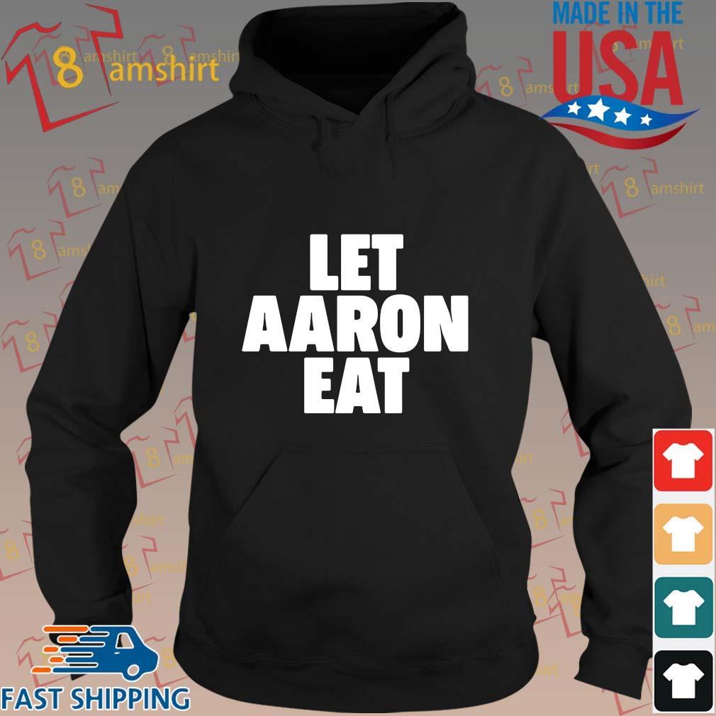 Let Aaron Eat Shirt hoodie den