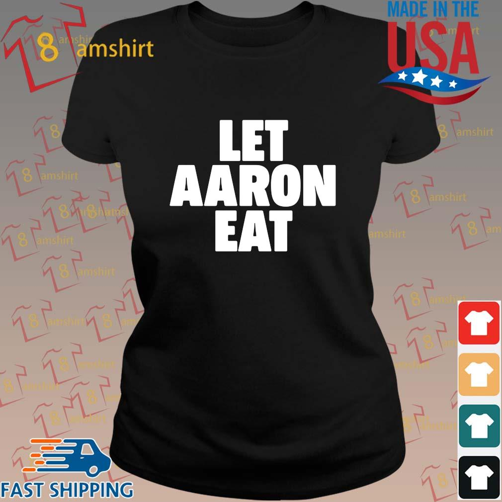 Let Aaron Eat Shirt ladies den