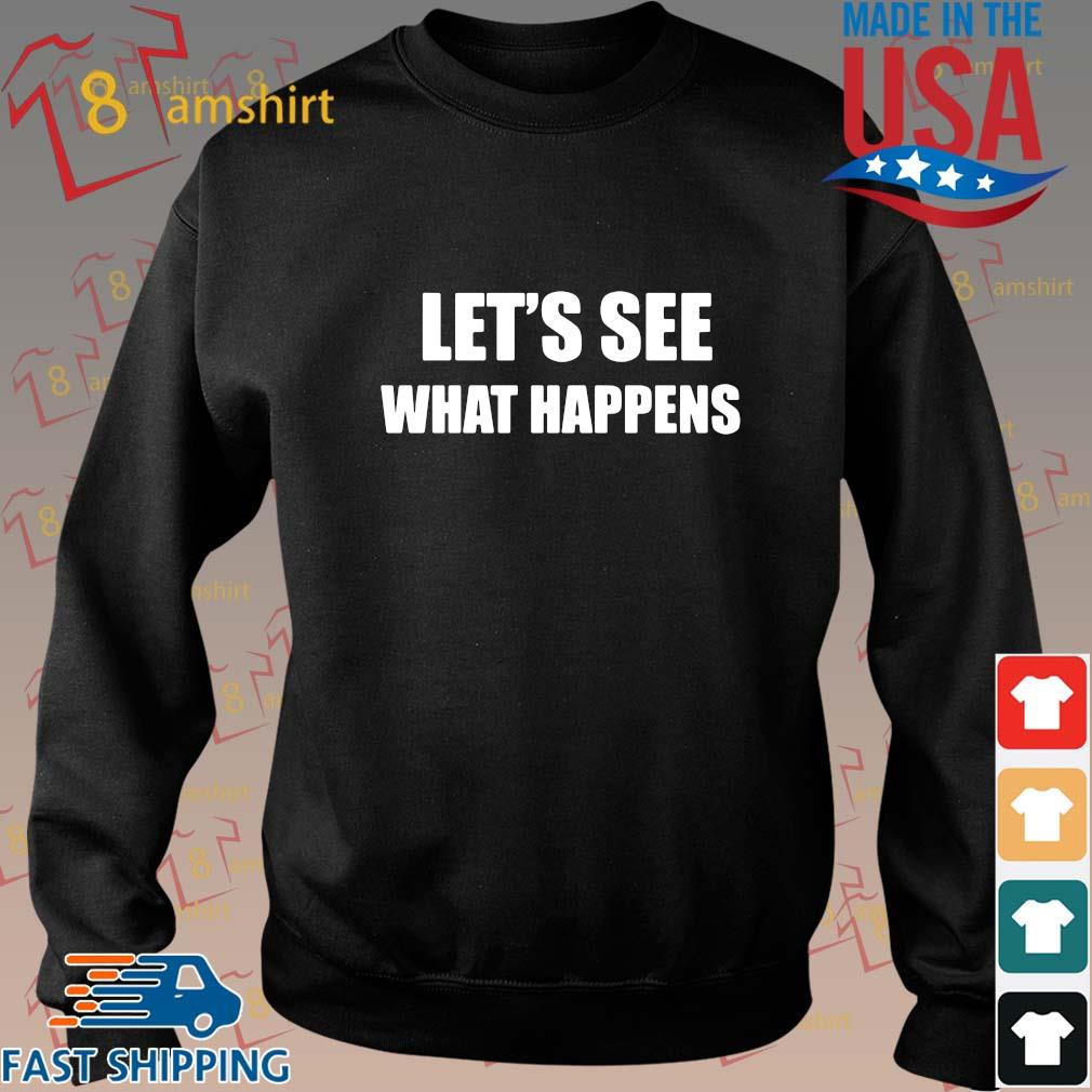 Let's see what happens shirt