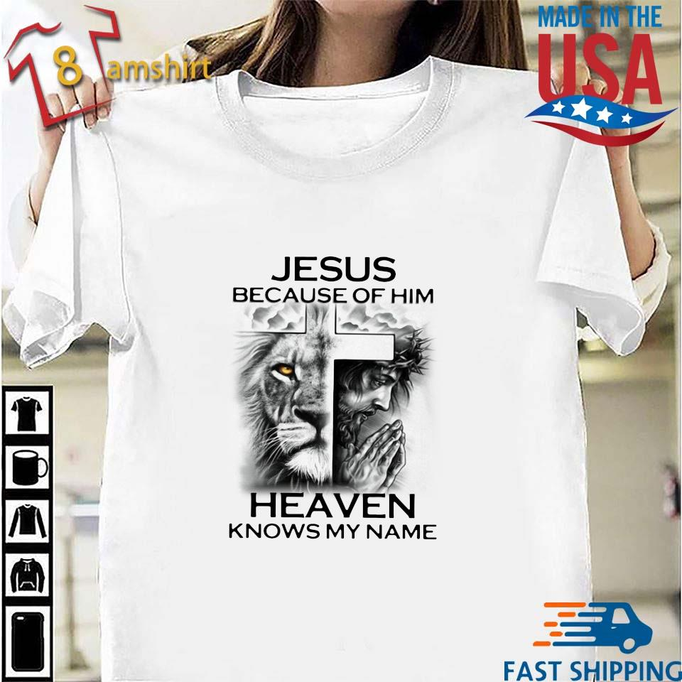 Lion Cross Jesus because of him heaven knows my name s Shirt trang