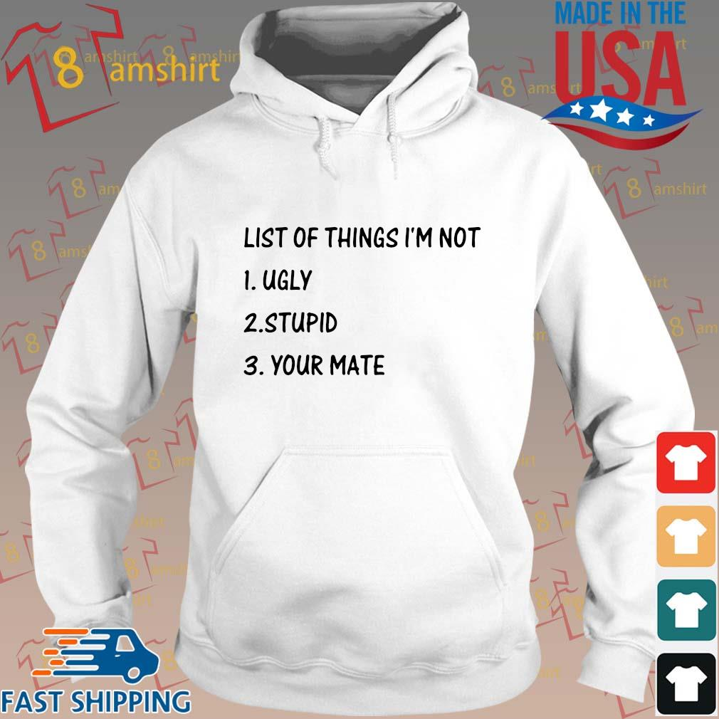 List of things I'm not ugly stupid your mate s Hoodie trang