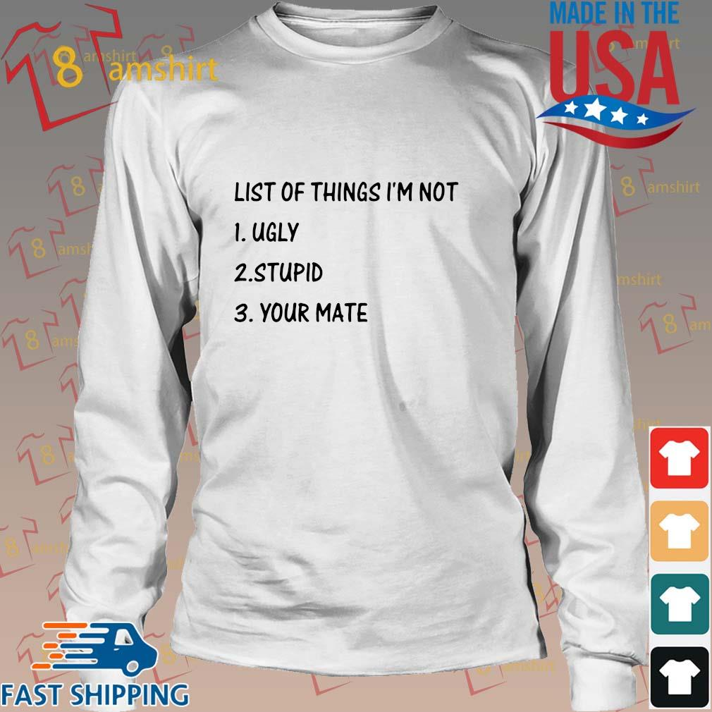 List of things I'm not ugly stupid your mate s Long trang