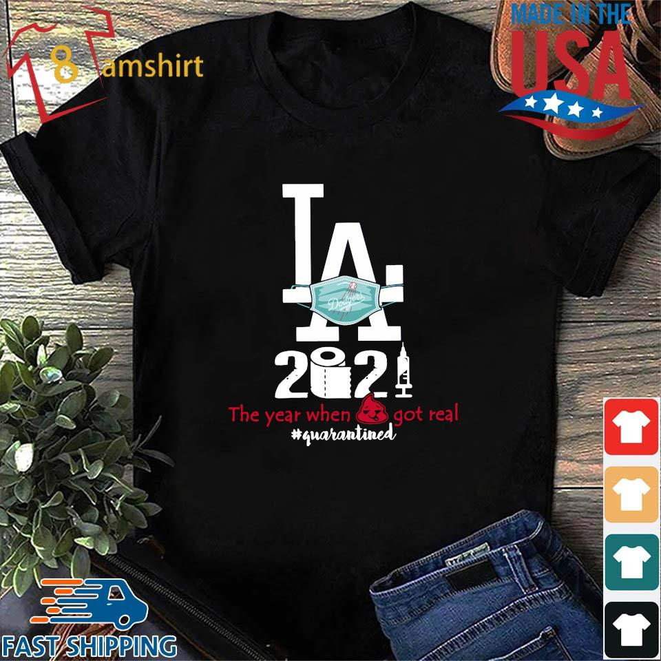 Los Angeles Dodgers face mask 2021 the year when got real #quarantined s Shirt den