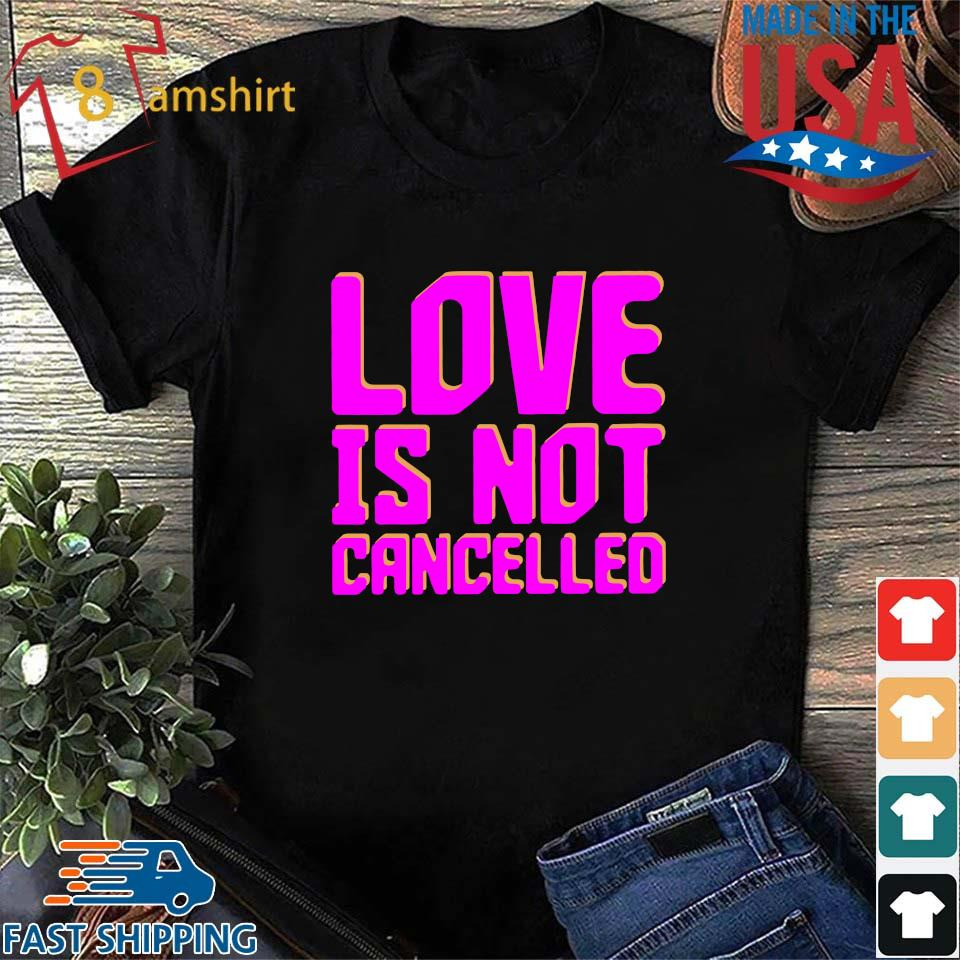 Love is not cancelled s Shirt den