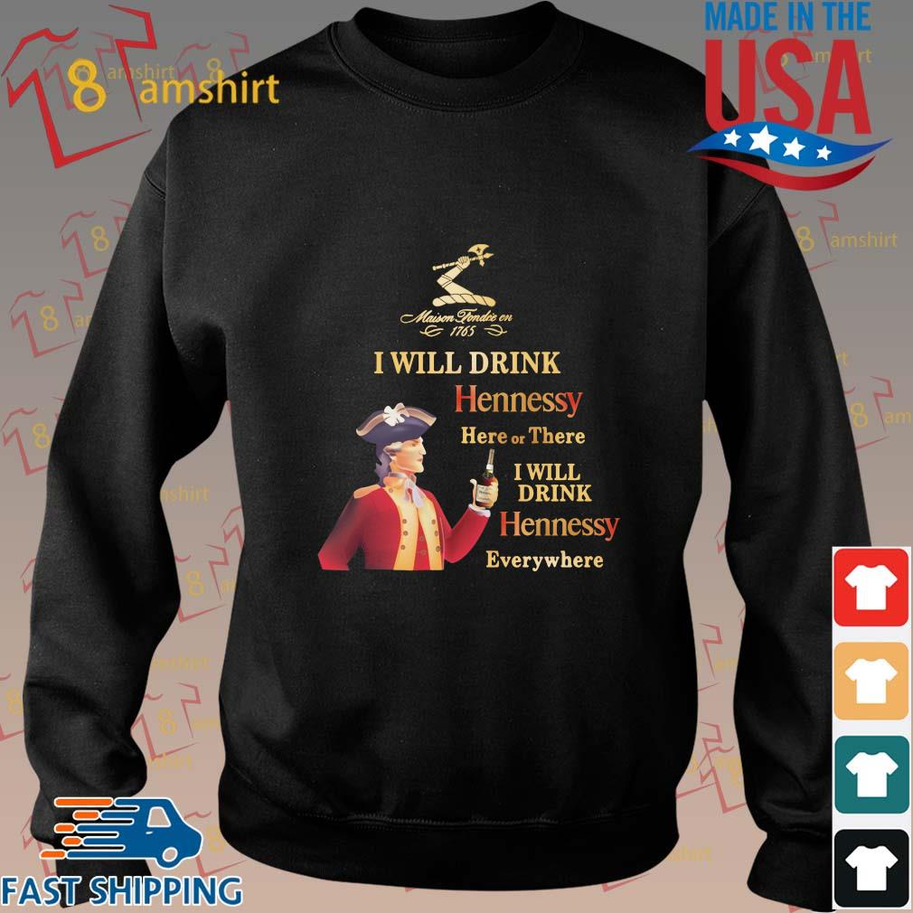 Maison Tondre En 1765 I will drink hennessy here or there I will drink hennessy everywhere shirt