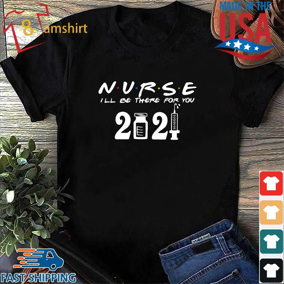 Nurse I'll be there for you 2021 s Shirt den