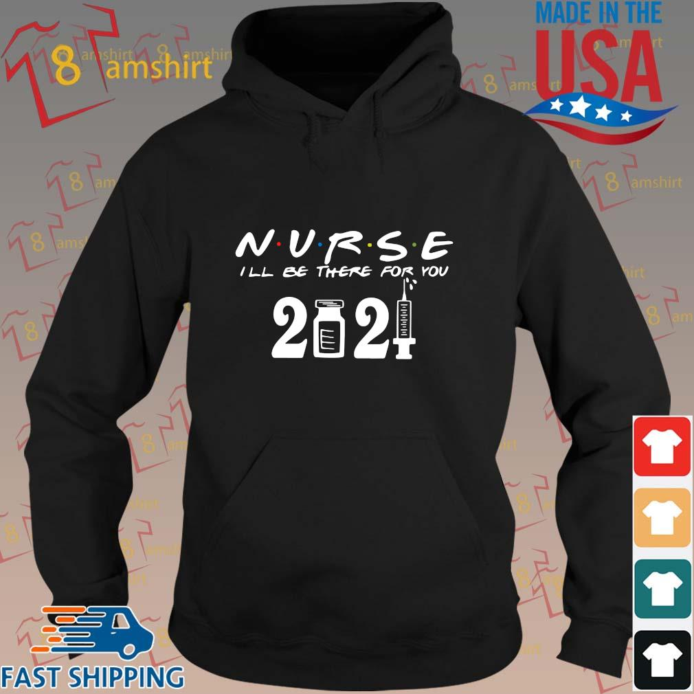 Nurse I'll be there for you 2021 s hoodie den