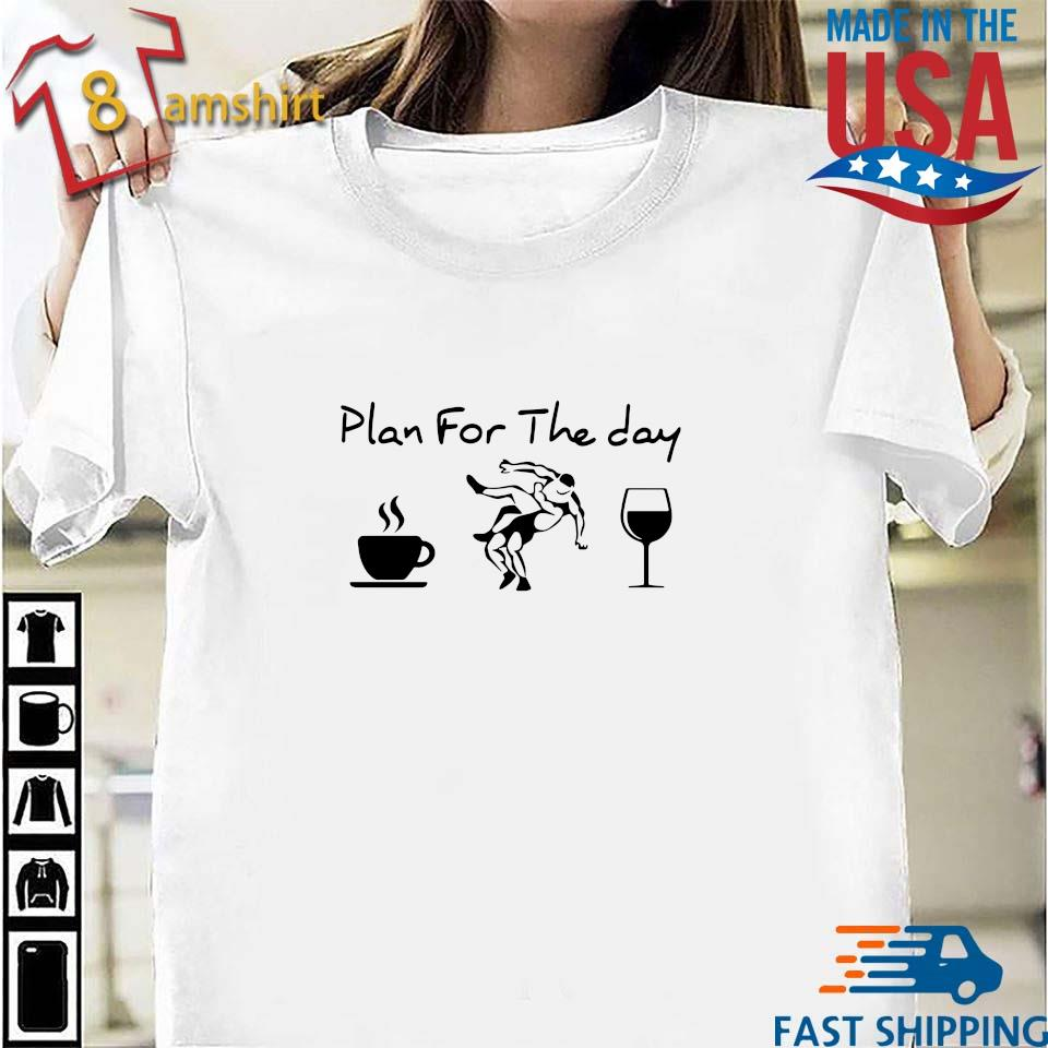 Plan for the day Coffee Wine shirt