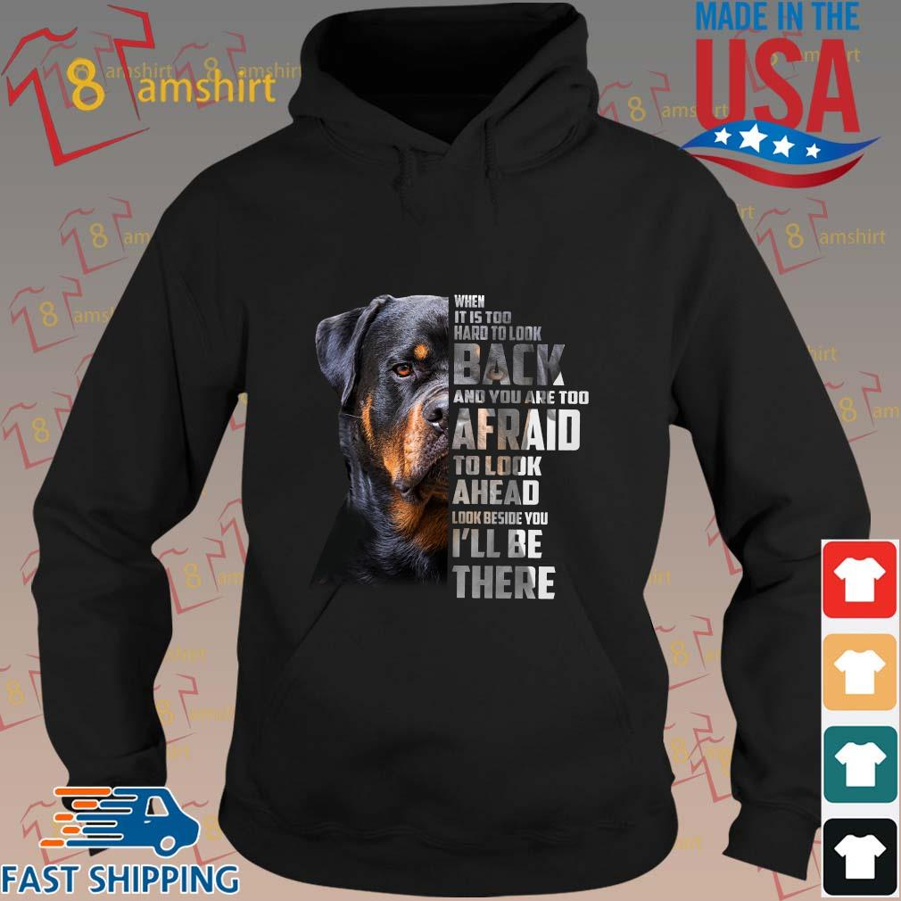 Rottweiler when it is too hard to look back and you are too afraid to look ahead look beside you I'll be there s hoodie den