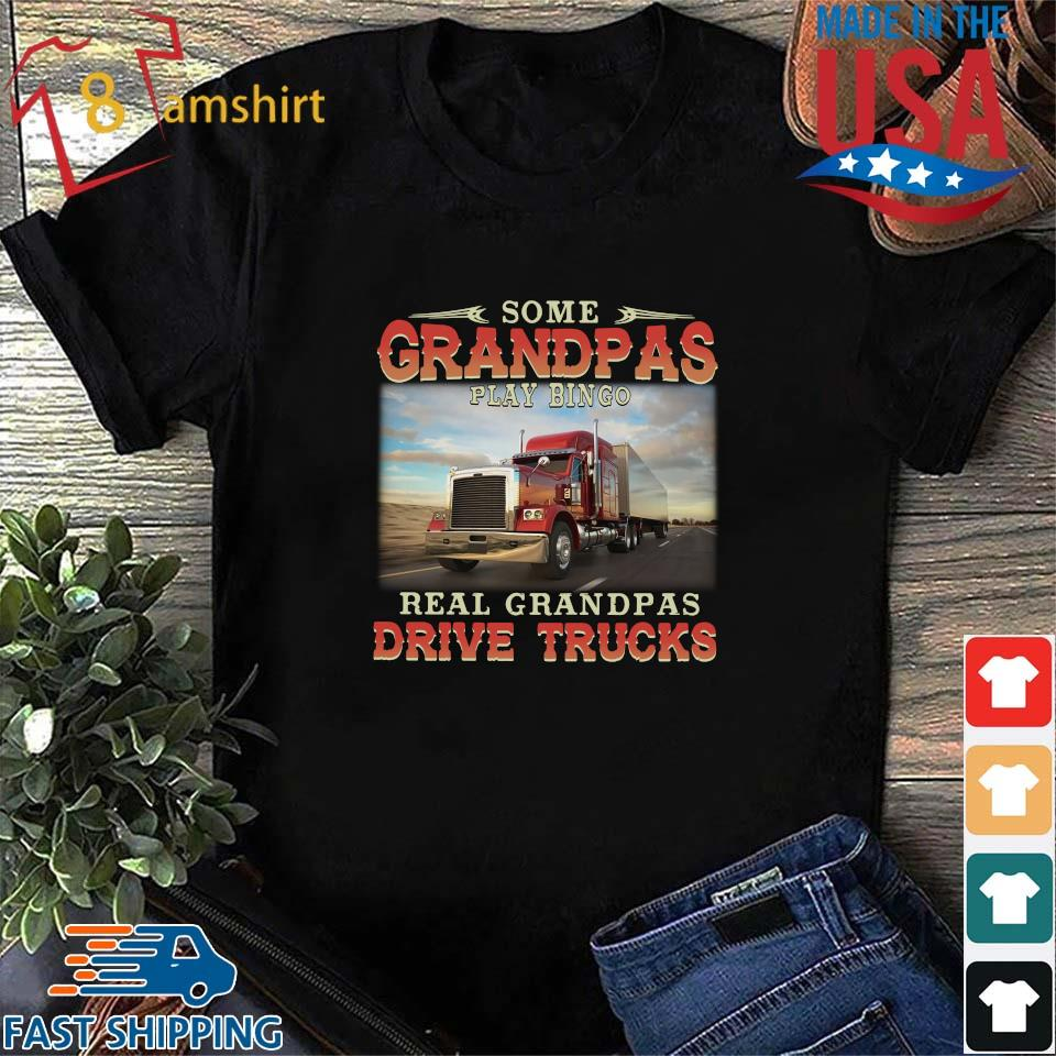 Some grandpas play bingo real grandpas drive trucks shirt